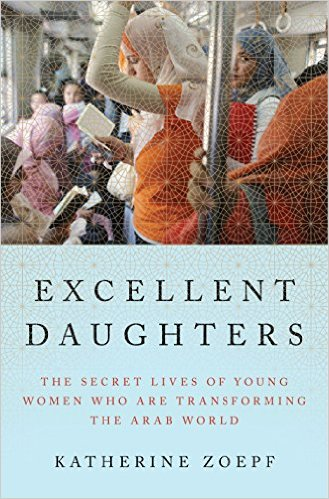 Excellent Daughters: The Secret Lives of Young Women Who Are Transforming the Arab World cover image